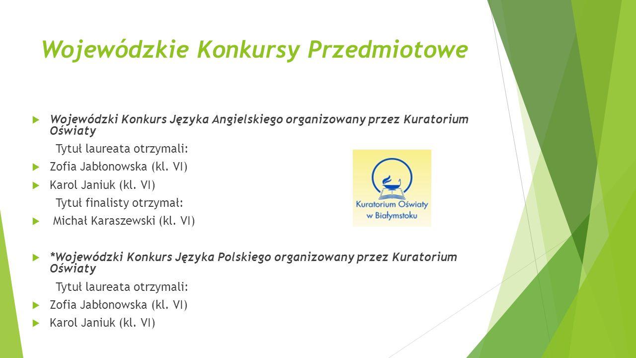 Wojewódzkie Konkursy Przedmiotowe  Wojewódzki Konkurs Języka Angielskiego organizowany przez Kuratorium Oświaty Tytuł laureata otrzymali:  Zofia Jab