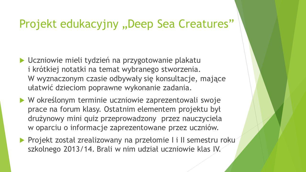 """Projekt edukacyjny """"Deep Sea Creatures""""  Uczniowie mieli tydzień na przygotowanie plakatu i krótkiej notatki na temat wybranego stworzenia. W wyznacz"""