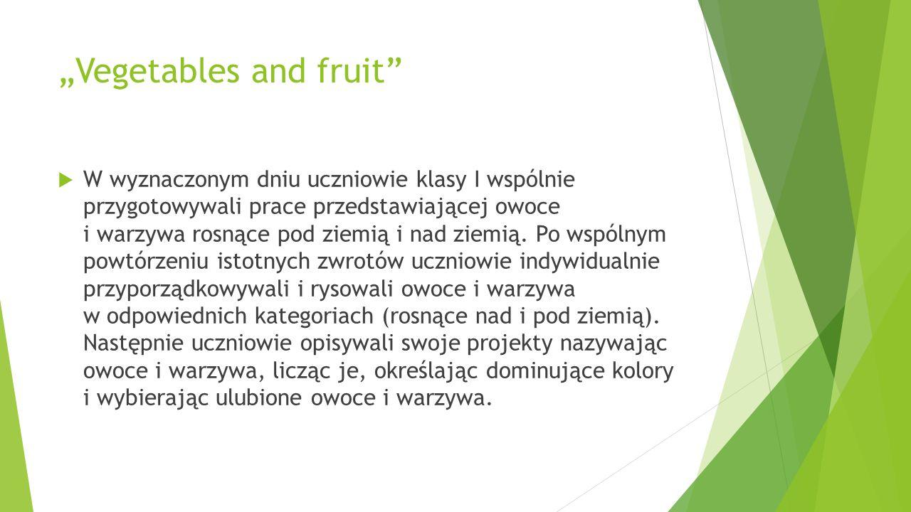 """""""Vegetables and fruit""""  W wyznaczonym dniu uczniowie klasy I wspólnie przygotowywali prace przedstawiającej owoce i warzywa rosnące pod ziemią i nad"""