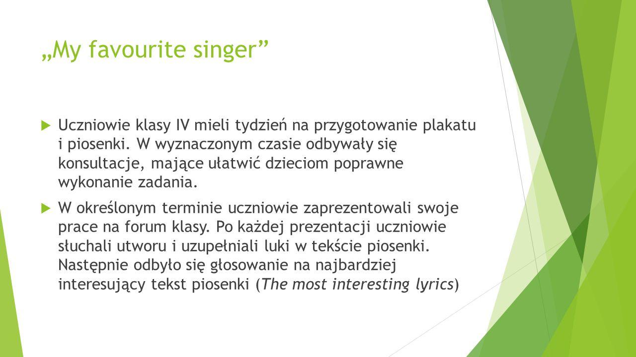 """""""My favourite singer""""  Uczniowie klasy IV mieli tydzień na przygotowanie plakatu i piosenki. W wyznaczonym czasie odbywały się konsultacje, mające uł"""