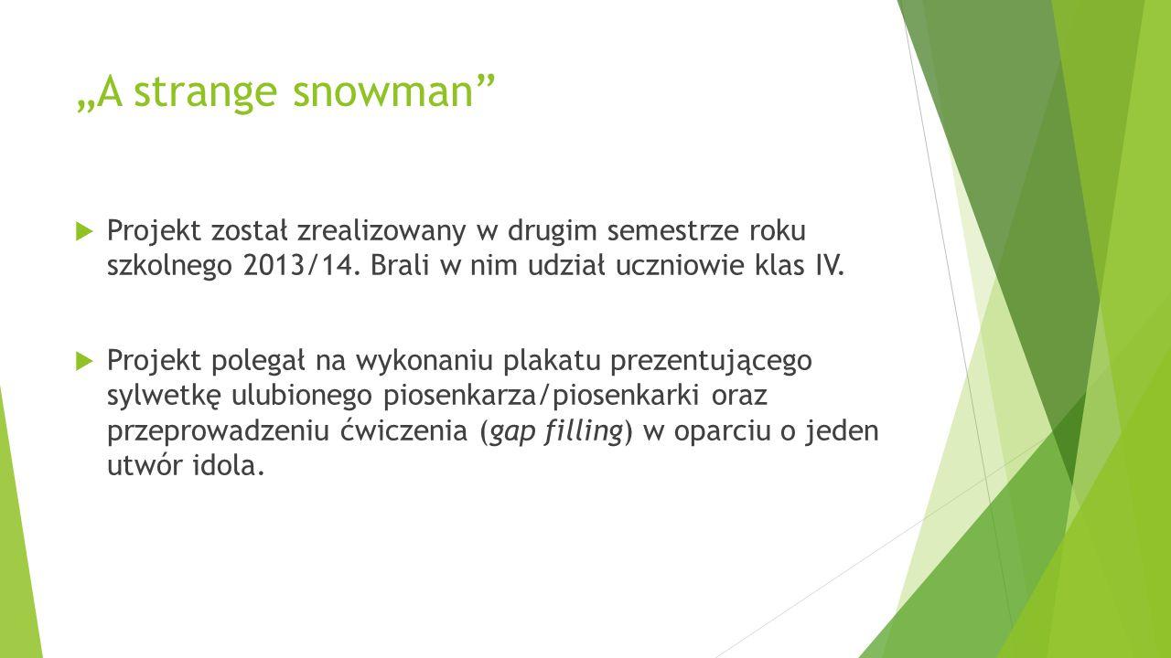 """""""A strange snowman""""  Projekt został zrealizowany w drugim semestrze roku szkolnego 2013/14. Brali w nim udział uczniowie klas IV.  Projekt polegał n"""