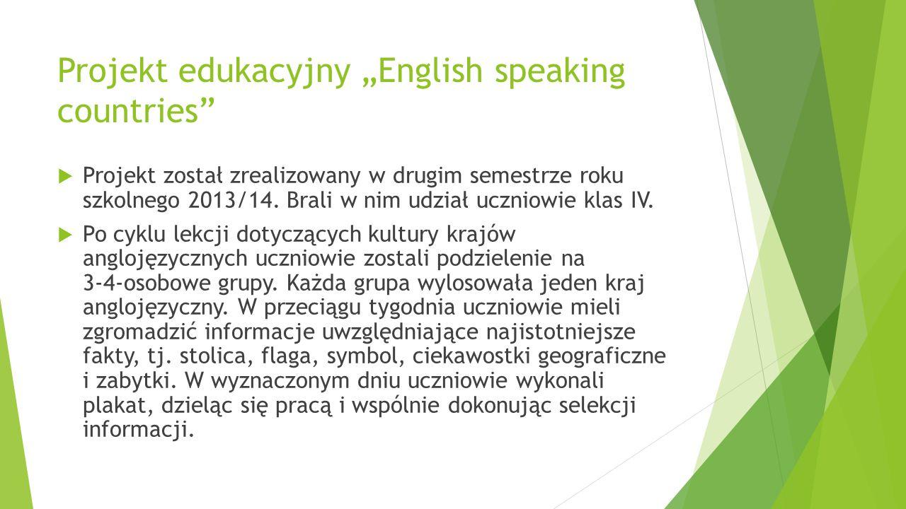 """Projekt edukacyjny """"English speaking countries""""  Projekt został zrealizowany w drugim semestrze roku szkolnego 2013/14. Brali w nim udział uczniowie"""