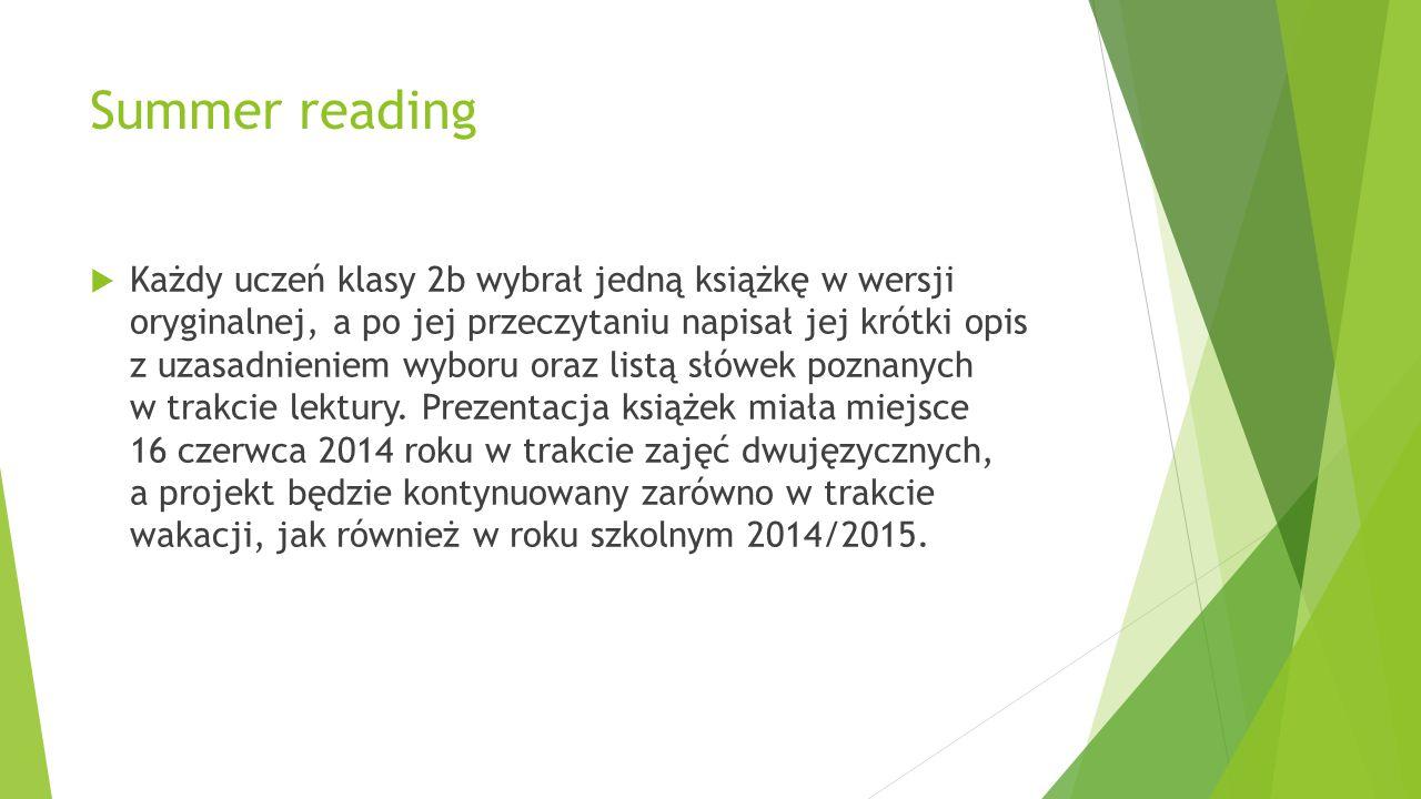 Summer reading  Każdy uczeń klasy 2b wybrał jedną książkę w wersji oryginalnej, a po jej przeczytaniu napisał jej krótki opis z uzasadnieniem wyboru