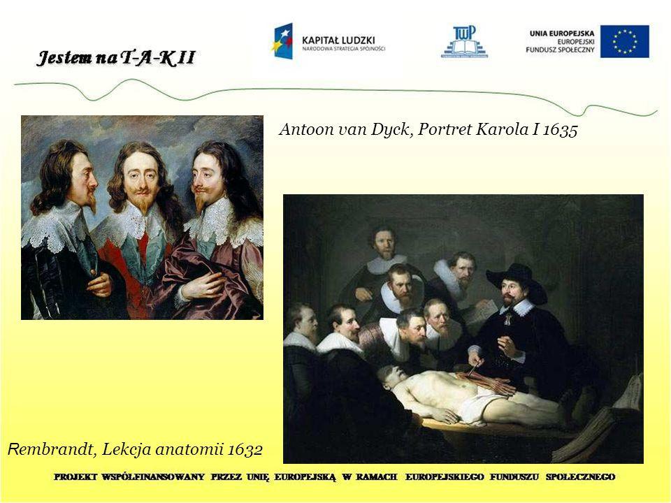 Antoon van Dyck, Portret Karola I 1635 R embrandt, Lekcja anatomii 1632