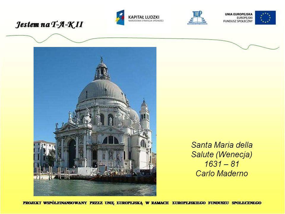 Santa Maria della Salute (Wenecja) 1631 – 81 Carlo Maderno