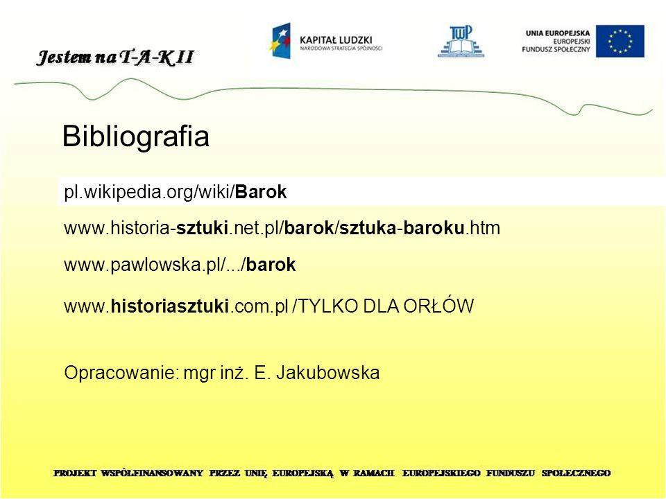 Bibliografia pl.wikipedia.org/wiki/Barok www.historia-sztuki.net.pl/barok/sztuka-baroku.htm www.pawlowska.pl/.../barok www.historiasztuki.com.pl /TYLKO DLA ORŁÓW Opracowanie: mgr inż.