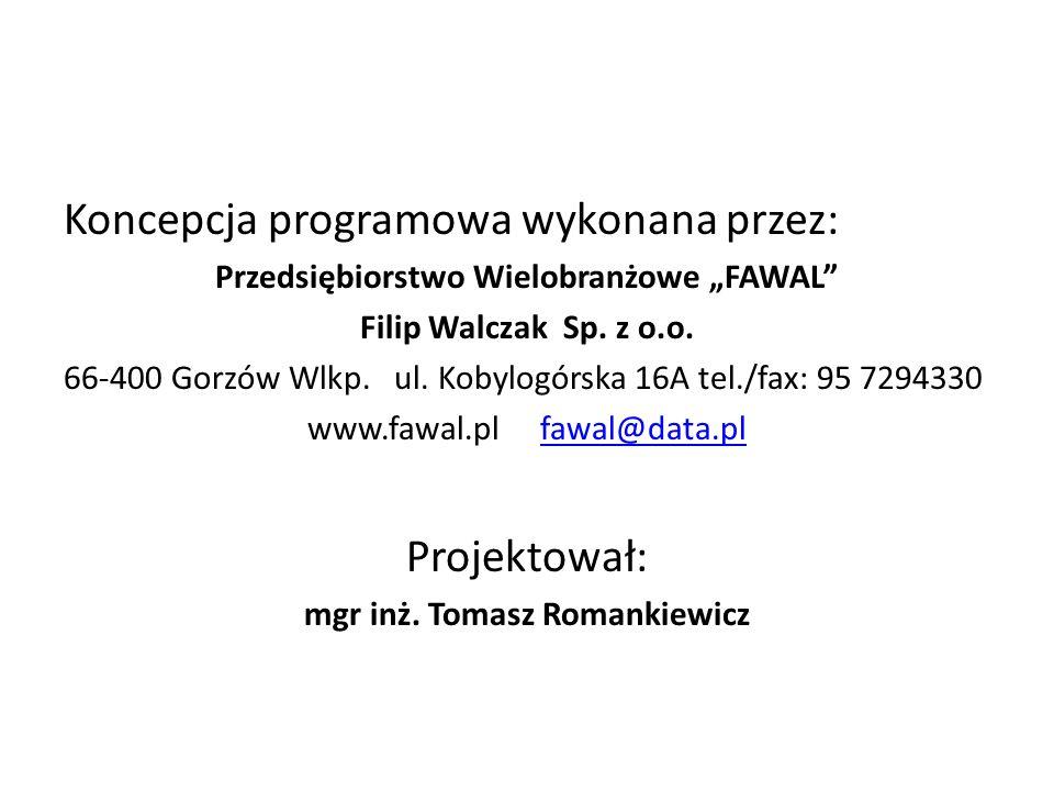 """Koncepcja programowa wykonana przez: Przedsiębiorstwo Wielobranżowe """"FAWAL"""" Filip Walczak Sp. z o.o. 66-400 Gorzów Wlkp. ul. Kobylogórska 16A tel./fax"""