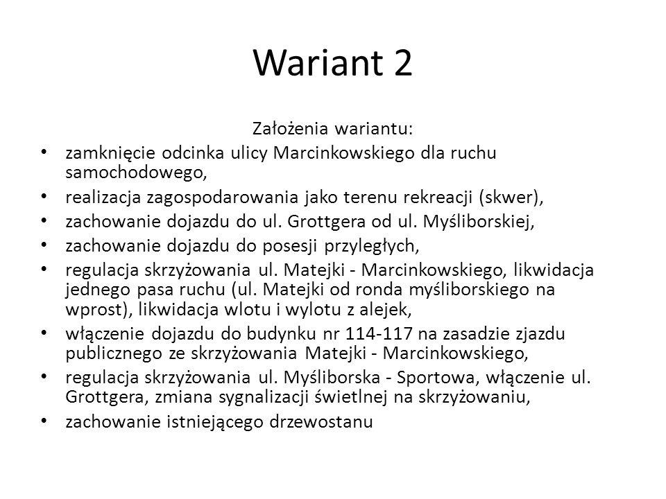 Wariant 2 Założenia wariantu: zamknięcie odcinka ulicy Marcinkowskiego dla ruchu samochodowego, realizacja zagospodarowania jako terenu rekreacji (skw