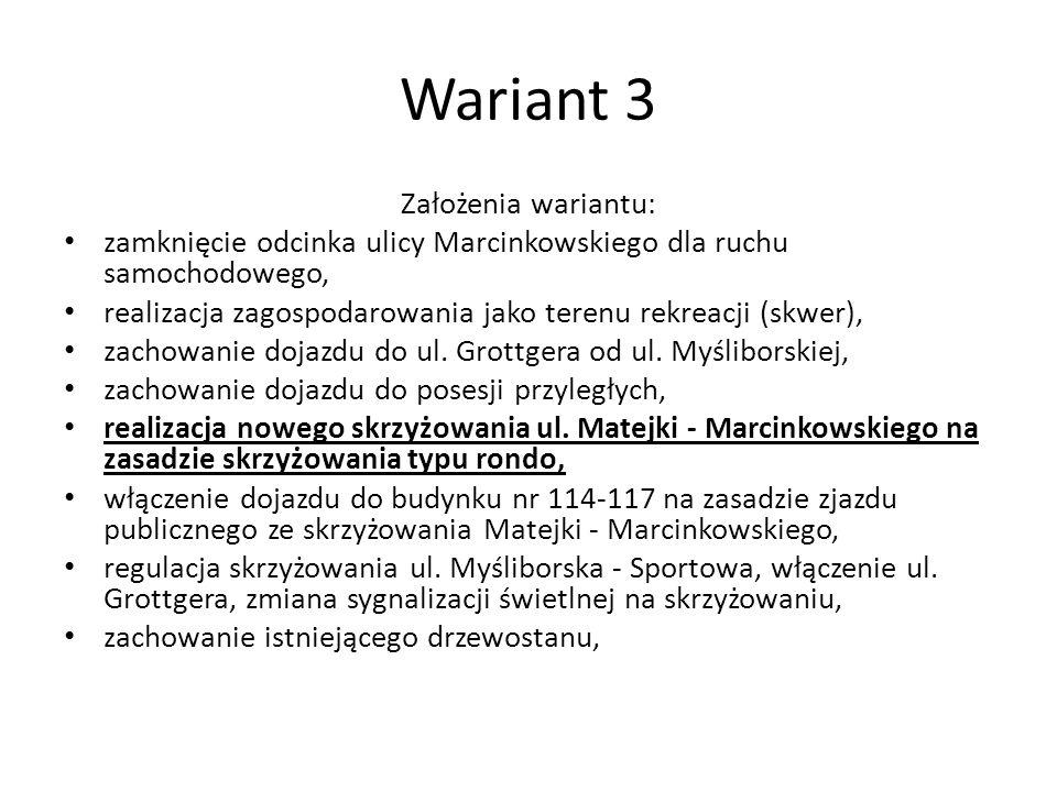 Wariant 3 Założenia wariantu: zamknięcie odcinka ulicy Marcinkowskiego dla ruchu samochodowego, realizacja zagospodarowania jako terenu rekreacji (skw