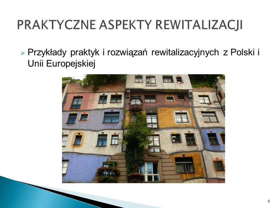  Przykłady praktyk i rozwiązań rewitalizacyjnych z Polski i Unii Europejskiej 6