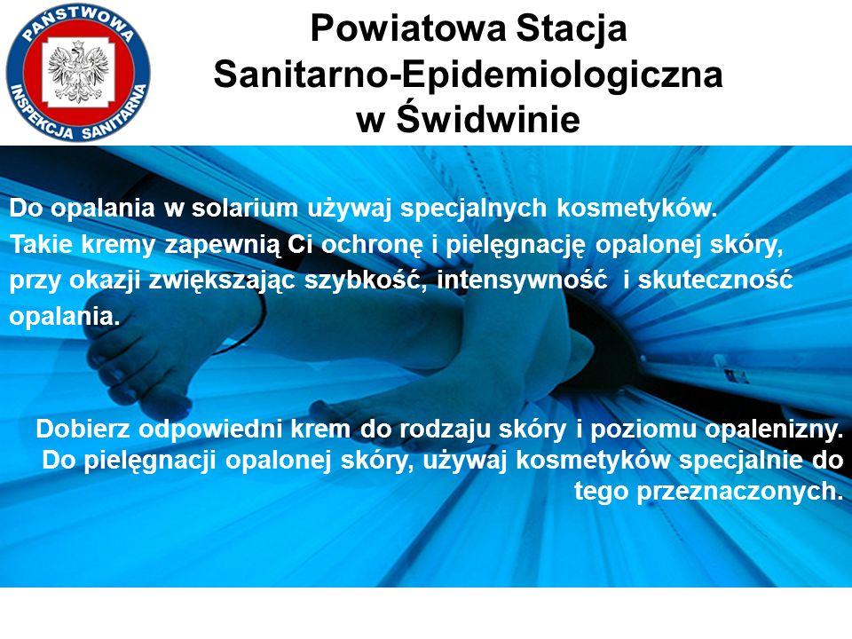 Powiatowa Stacja Sanitarno-Epidemiologiczna w Świdwinie Do opalania w solarium używaj specjalnych kosmetyków. Takie kremy zapewnią Ci ochronę i pielęg