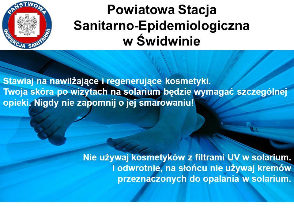 Powiatowa Stacja Sanitarno-Epidemiologiczna w Świdwinie Stawiaj na nawilżające i regenerujące kosmetyki. Twoja skóra po wizytach na solarium będzie wy