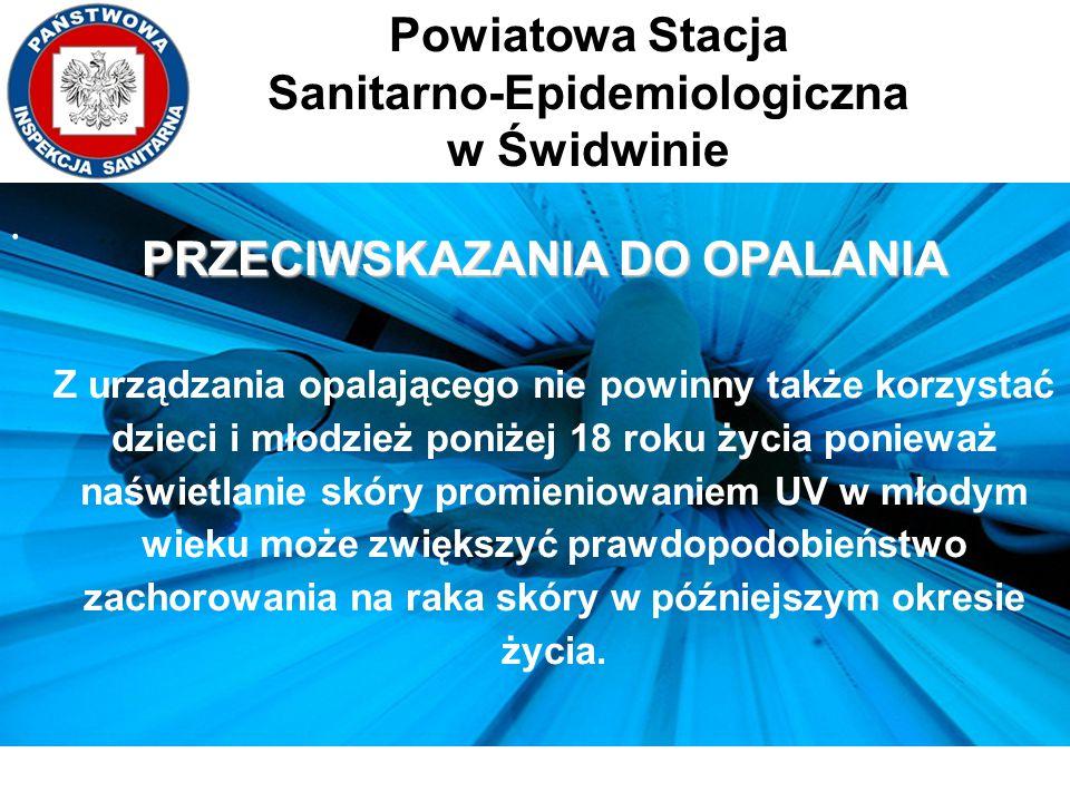 Powiatowa Stacja Sanitarno-Epidemiologiczna w Świdwinie. PRZECIWSKAZANIA DO OPALANIA Z urządzania opalającego nie powinny także korzystać dzieci i mło