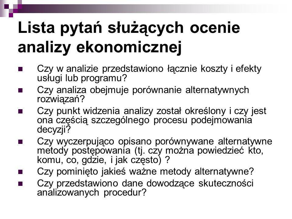 Lista pytań służących ocenie analizy ekonomicznej Czy w analizie przedstawiono łącznie koszty i efekty usługi lub programu? Czy analiza obejmuje porów