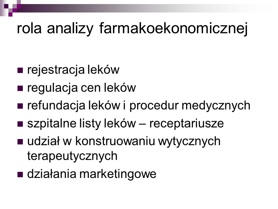 rola analizy farmakoekonomicznej rejestracja leków regulacja cen leków refundacja leków i procedur medycznych szpitalne listy leków – receptariusze udział w konstruowaniu wytycznych terapeutycznych działania marketingowe