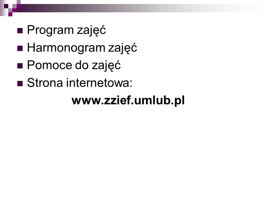 Program zajęć Harmonogram zajęć Pomoce do zajęć Strona internetowa: www.zzief.umlub.pl