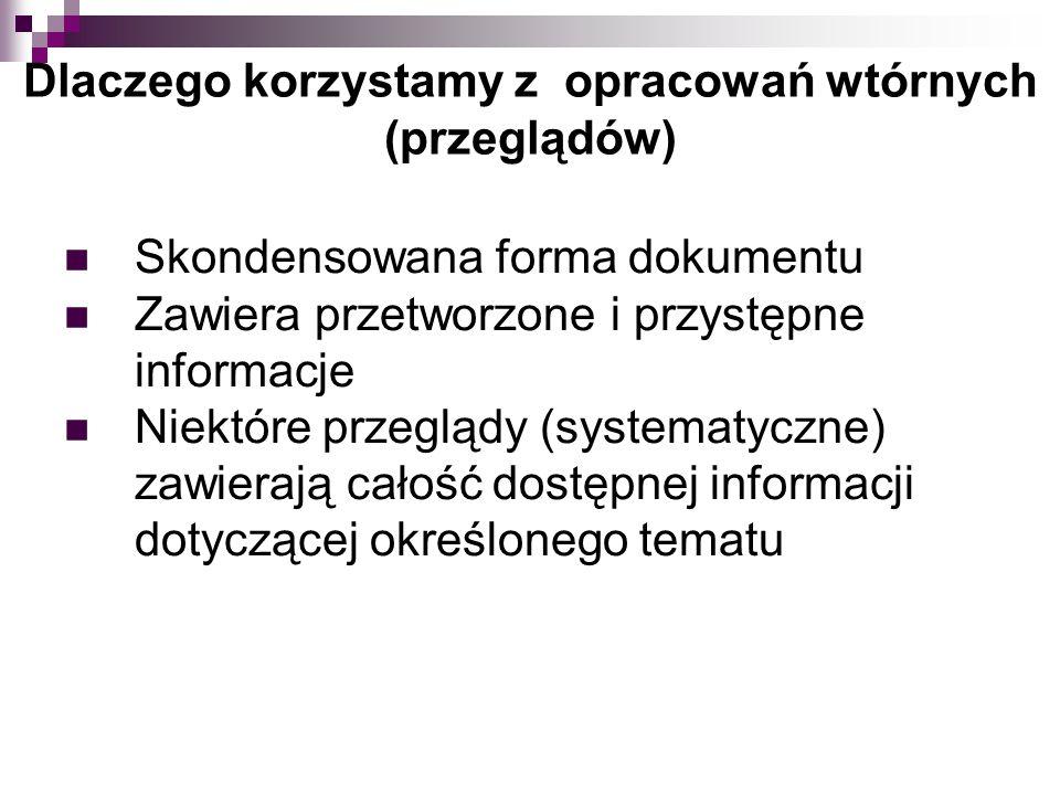 Skondensowana forma dokumentu Zawiera przetworzone i przystępne informacje Niektóre przeglądy (systematyczne) zawierają całość dostępnej informacji do