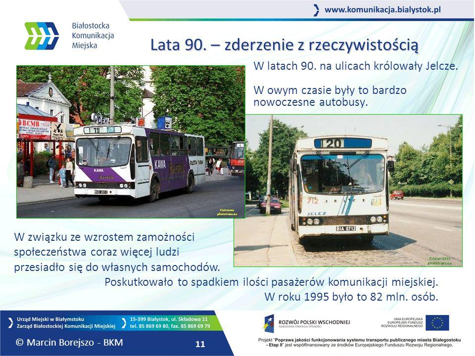 11 Lata 90. – zderzenie z rzeczywistością Lata 90. – zderzenie z rzeczywistością W latach 90. na ulicach królowały Jelcze. W owym czasie były to bardz