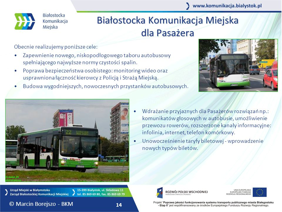 14 Białostocka Komunikacja Miejska dla Pasażera Obecnie realizujemy poniższe cele: Zapewnienie nowego, niskopodłogowego taboru autobusowy spełniająceg