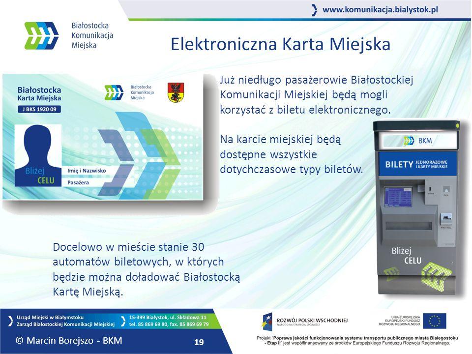 19 Elektroniczna Karta Miejska Już niedługo pasażerowie Białostockiej Komunikacji Miejskiej będą mogli korzystać z biletu elektronicznego. Na karcie m