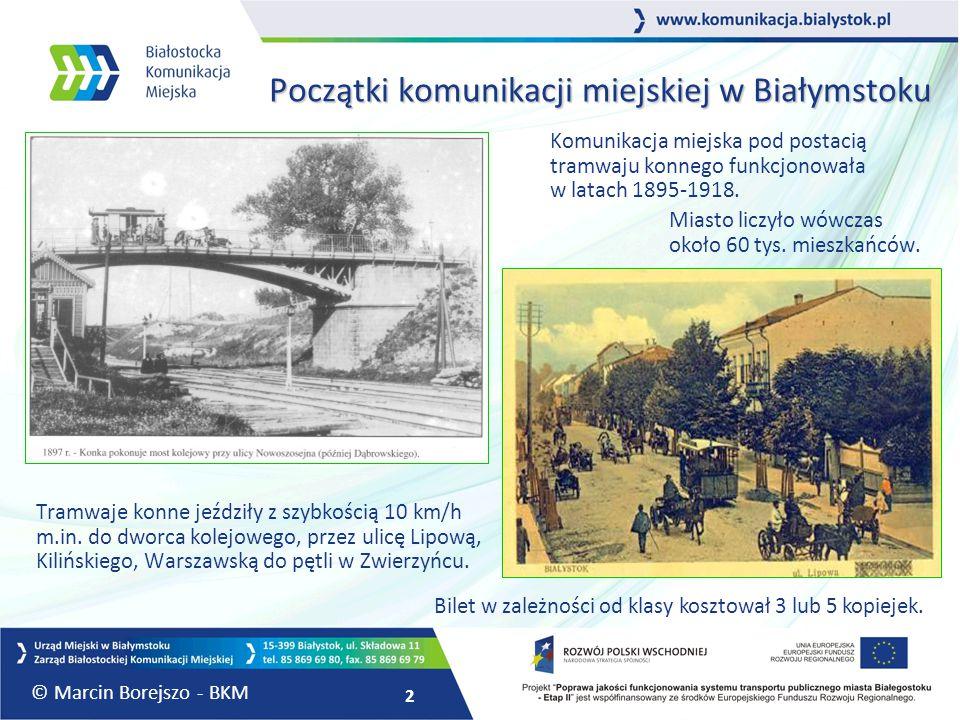 2 Początki komunikacji miejskiej w Białymstoku Komunikacja miejska pod postacią tramwaju konnego funkcjonowała w latach 1895-1918. Miasto liczyło wówc