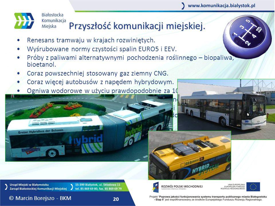 20 Przyszłość komunikacji miejskiej. Renesans tramwaju w krajach rozwiniętych. Wyśrubowane normy czystości spalin EURO5 i EEV. Próby z paliwami altern