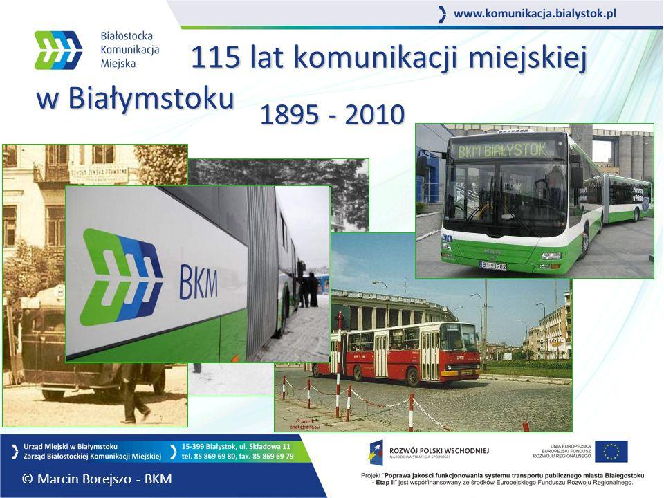 115 lat komunikacji miejskiej w Białymstoku 115 lat komunikacji miejskiej w Białymstoku 1895 - 2010 © Marcin Borejszo - BKM