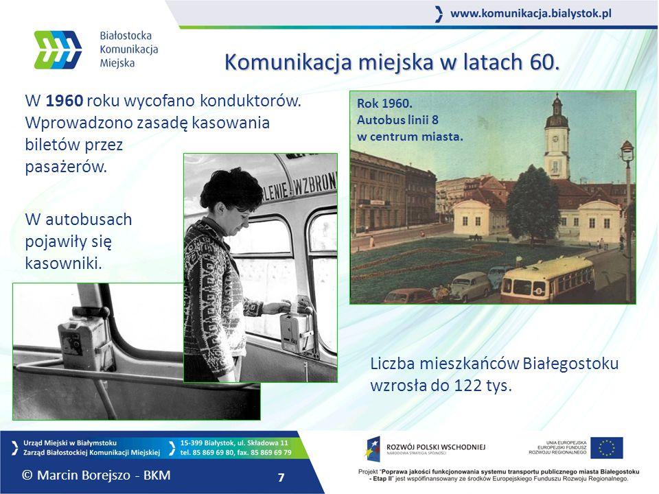 7 Komunikacja miejska w latach 60. W 1960 roku wycofano konduktorów. Wprowadzono zasadę kasowania biletów przez pasażerów. W autobusach pojawiły się k