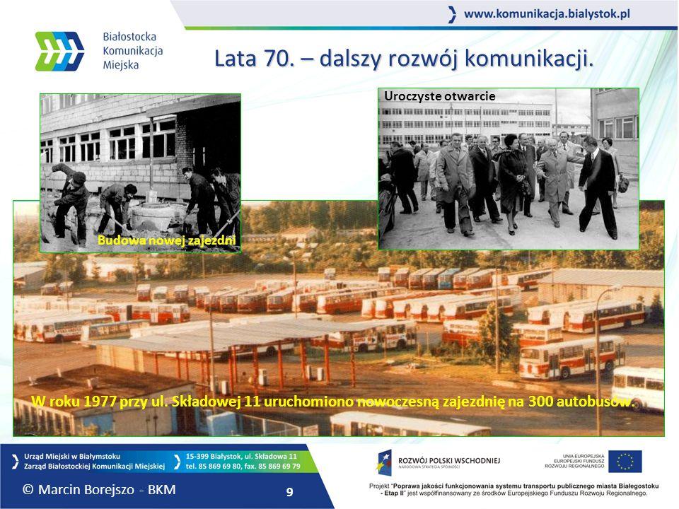 9 Lata 70. – dalszy rozwój komunikacji. W roku 1977 przy ul. Składowej 11 uruchomiono nowoczesną zajezdnię na 300 autobusów. Budowa nowej zajezdni Uro