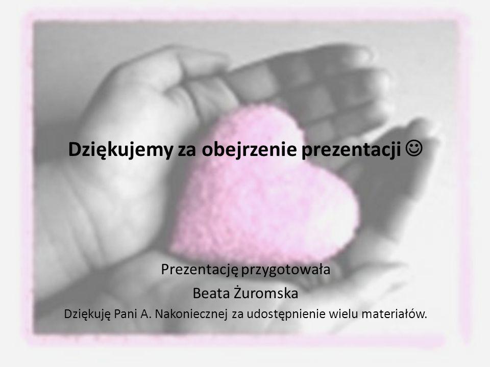 Dziękujemy za obejrzenie prezentacji Prezentację przygotowała Beata Żuromska Dziękuję Pani A.