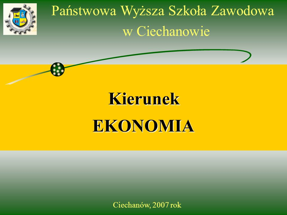Państwowa Wyższa Szkoła Zawodowa w Ciechanowie Kierunek EKONOMIA Ciechanów, 2007 rok