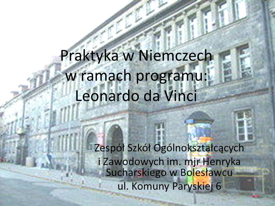 Praktyka w Niemczech w ramach programu: Leonardo da Vinci Zespół Szkół Ogólnokształcących i Zawodowych im. mjr Henryka Sucharskiego w Bolesławcu ul. K