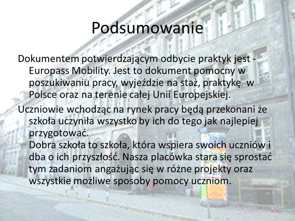 Podsumowanie Dokumentem potwierdzającym odbycie praktyk jest - Europass Mobility. Jest to dokument pomocny w poszukiwaniu pracy, wyjeździe na staż, pr