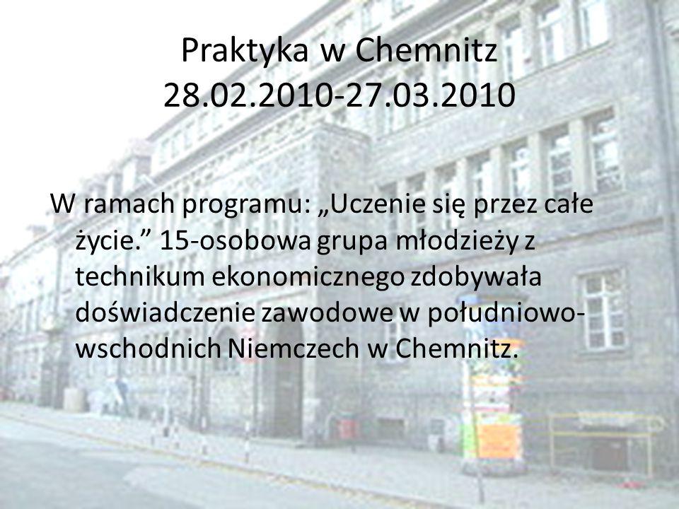 """Praktyka w Chemnitz 28.02.2010-27.03.2010 W ramach programu: """"Uczenie się przez całe życie."""" 15-osobowa grupa młodzieży z technikum ekonomicznego zdob"""