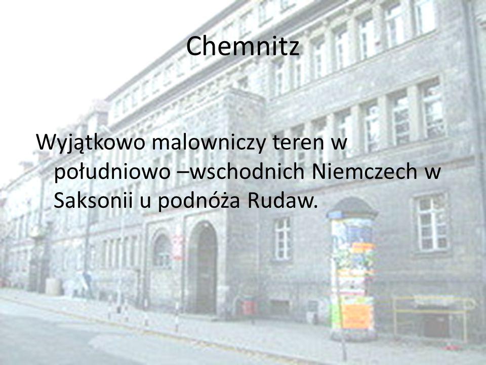 Chemnitz Wyjątkowo malowniczy teren w południowo –wschodnich Niemczech w Saksonii u podnóża Rudaw.