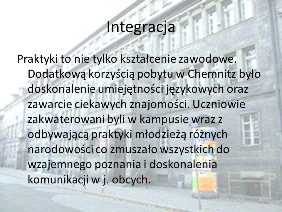 Integracja Praktyki to nie tylko kształcenie zawodowe. Dodatkową korzyścią pobytu w Chemnitz było doskonalenie umiejętności językowych oraz zawarcie c
