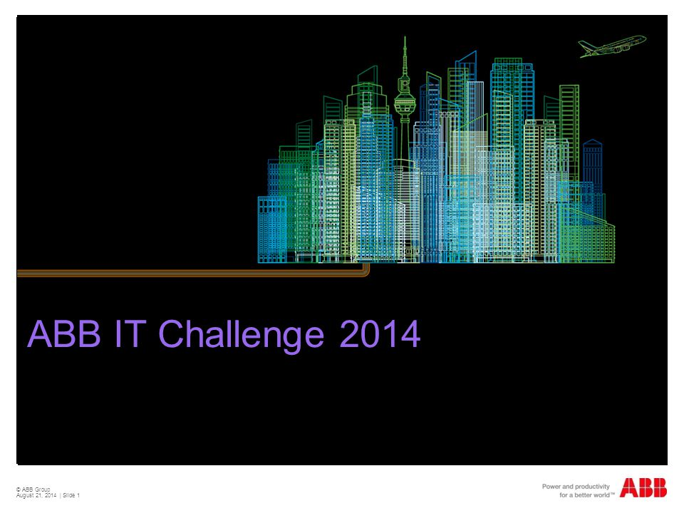 © ABB Group August 21, 2014 | Slide 1 ABB IT Challenge 2014
