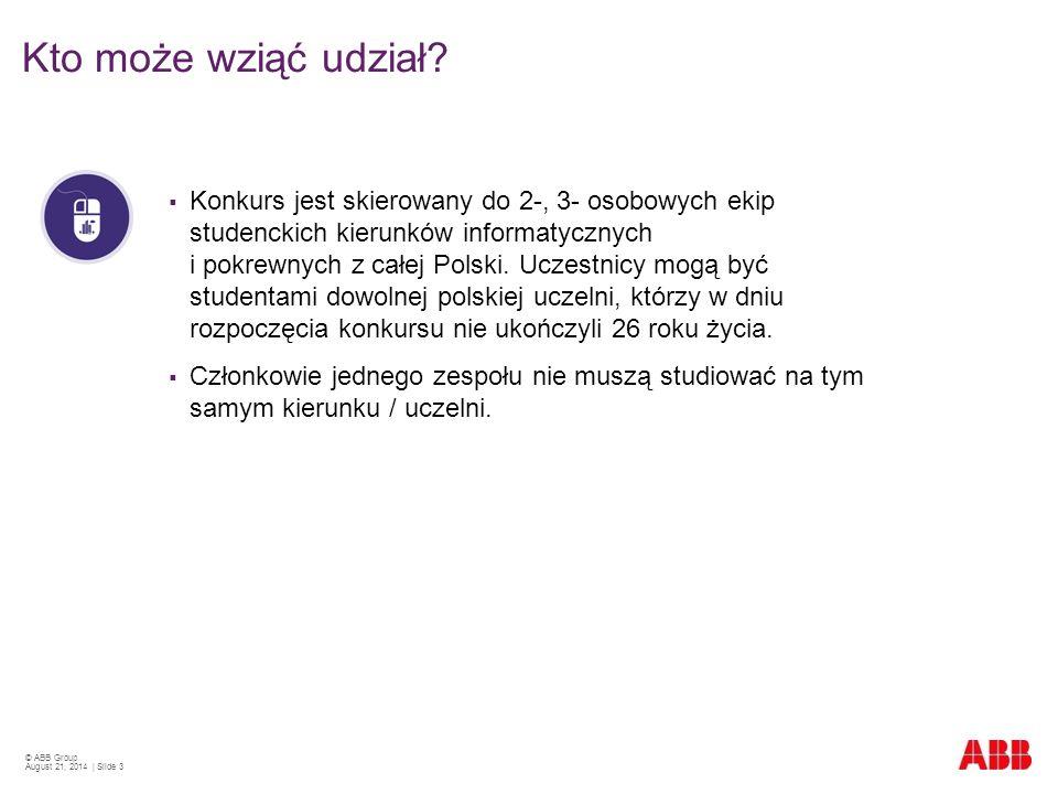 © ABB Group August 21, 2014 | Slide 3  Konkurs jest skierowany do 2-, 3- osobowych ekip studenckich kierunków informatycznych i pokrewnych z całej Polski.