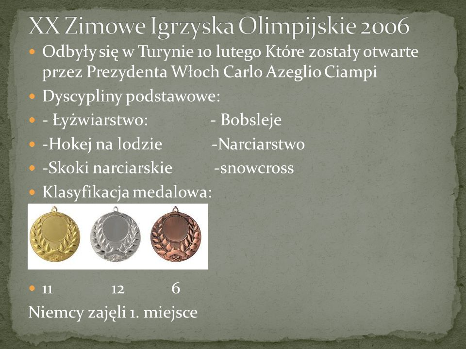 Odbyły się w Turynie 10 lutego Które zostały otwarte przez Prezydenta Włoch Carlo Azeglio Ciampi Dyscypliny podstawowe: - Łyżwiarstwo: - Bobsleje -Hokej na lodzie -Narciarstwo -Skoki narciarskie -snowcross Klasyfikacja medalowa: 11 12 6 Niemcy zajęli 1.