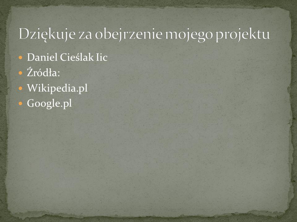 Daniel Cieślak Iic Źródła: Wikipedia.pl Google.pl
