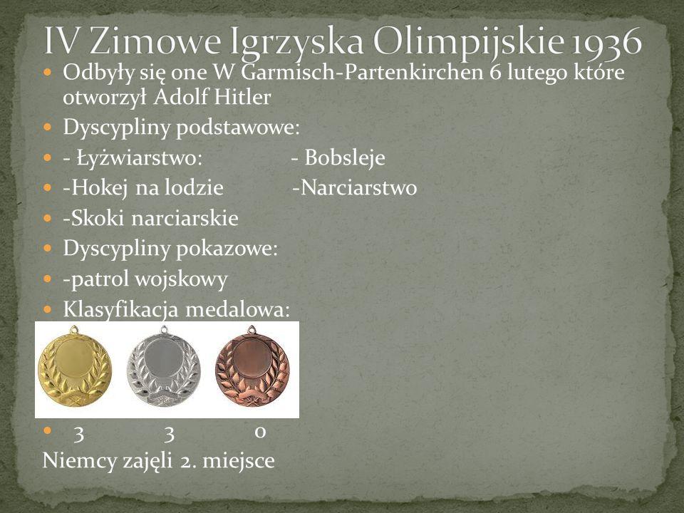 Odbyły się one W Garmisch-Partenkirchen 6 lutego które otworzył Adolf Hitler Dyscypliny podstawowe: - Łyżwiarstwo: - Bobsleje -Hokej na lodzie -Narciarstwo -Skoki narciarskie Dyscypliny pokazowe: -patrol wojskowy Klasyfikacja medalowa: 3 3 0 Niemcy zajęli 2.