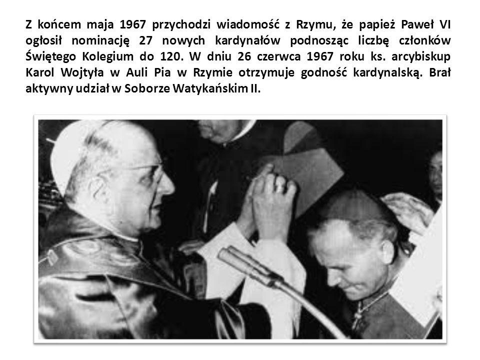 Z końcem maja 1967 przychodzi wiadomość z Rzymu, że papież Paweł VI ogłosił nominację 27 nowych kardynałów podnosząc liczbę członków Świętego Kolegium do 120.