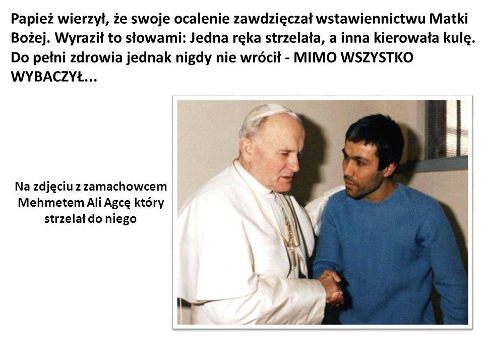 Papież wierzył, że swoje ocalenie zawdzięczał wstawiennictwu Matki Bożej. Wyraził to słowami: Jedna ręka strzelała, a inna kierowała kulę. Do pełni zd