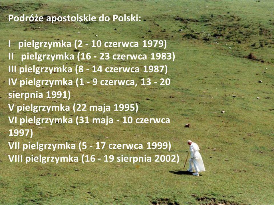 Podróże apostolskie do Polski: I pielgrzymka (2 - 10 czerwca 1979) II pielgrzymka (16 - 23 czerwca 1983) III pielgrzymka (8 - 14 czerwca 1987) IV piel
