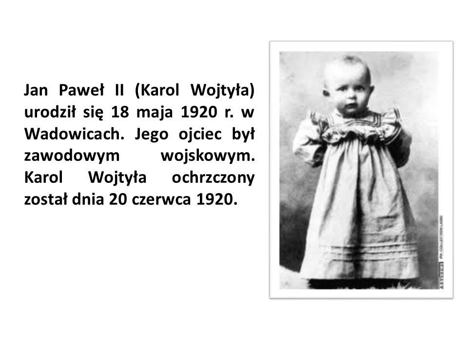 Jan Paweł II (Karol Wojtyła) urodził się 18 maja 1920 r. w Wadowicach. Jego ojciec był zawodowym wojskowym. Karol Wojtyła ochrzczony został dnia 20 cz