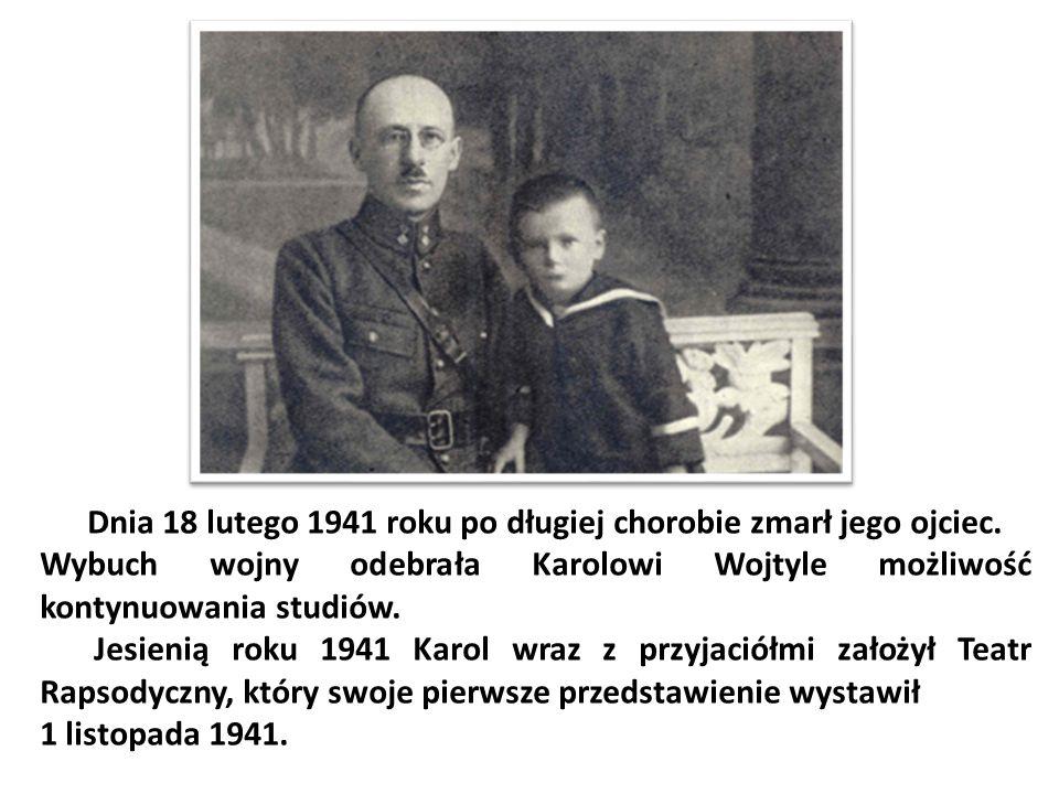 Dnia 18 lutego 1941 roku po długiej chorobie zmarł jego ojciec. Wybuch wojny odebrała Karolowi Wojtyle możliwość kontynuowania studiów. Jesienią roku