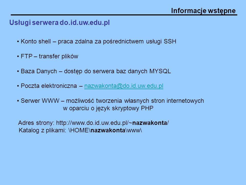 Informacje wstępne Usługi serwera do.id.uw.edu.pl Konto shell – praca zdalna za pośrednictwem usługi SSH FTP – transfer plików Baza Danych – dostęp do