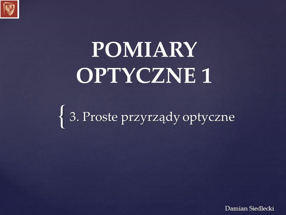 { Damian Siedlecki POMIARY OPTYCZNE 1 3. Proste przyrządy optyczne