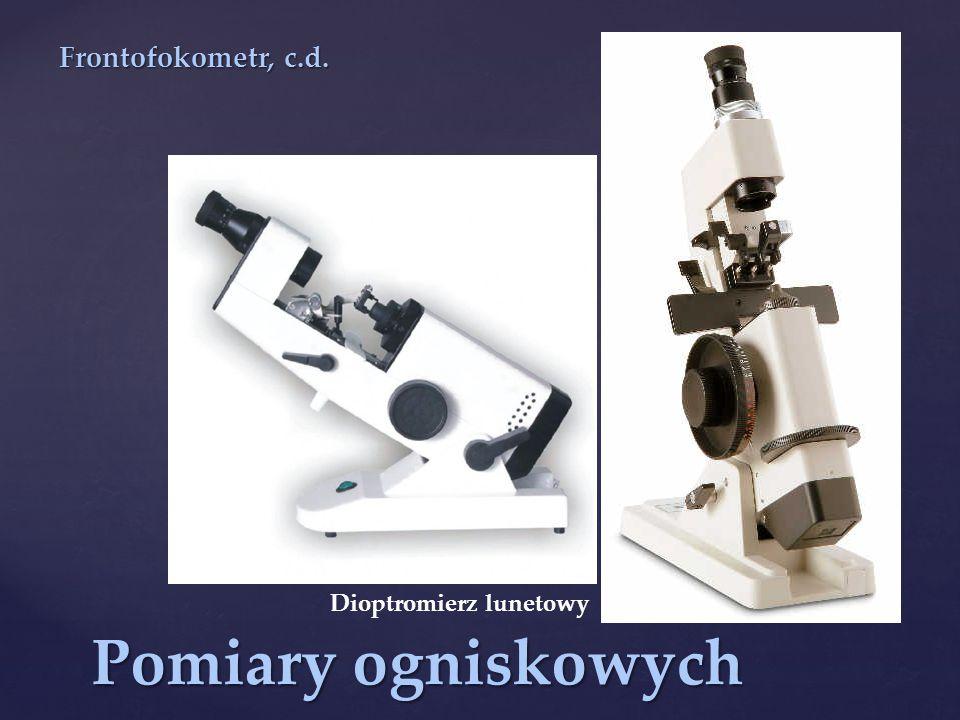 Pomiary ogniskowych Frontofokometr, c.d. Dioptromierz lunetowy