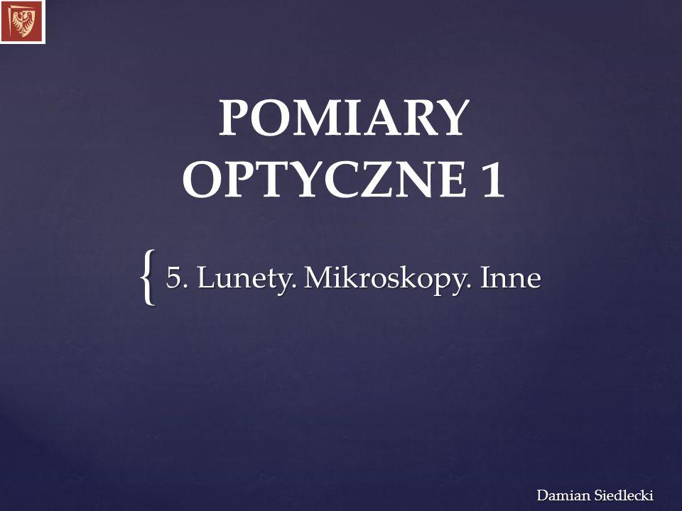 { Damian Siedlecki 5. Lunety. Mikroskopy. Inne POMIARY OPTYCZNE 1